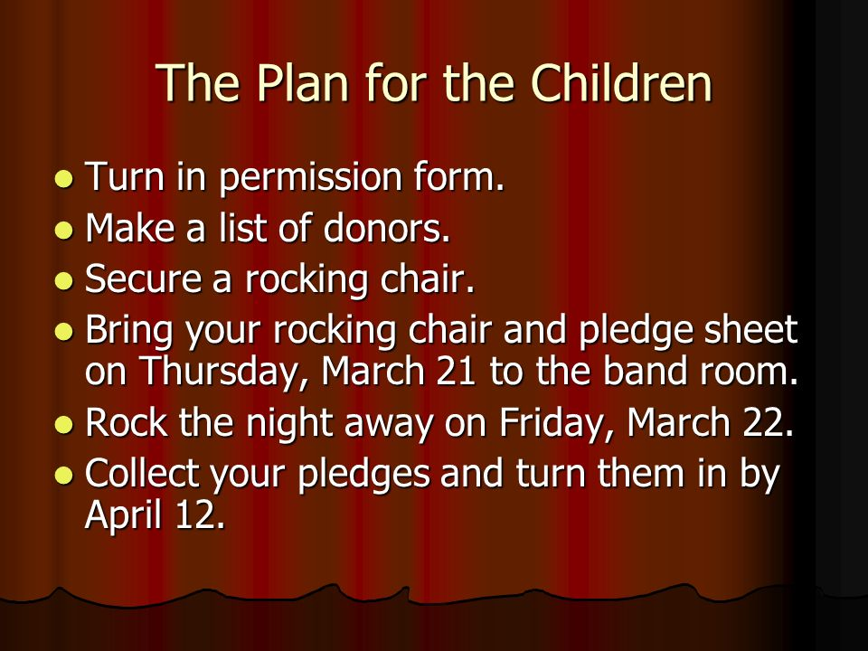 The Plan for the Children Turn in permission form. Turn in permission form. Make a list of donors. Make a list of donors. Secure a rocking chair. Secu