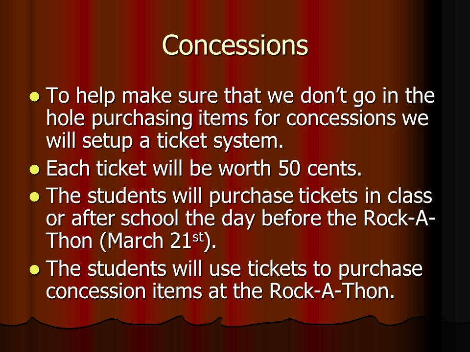 Concessions To help make sure that we dont go in the hole purchasing items for concessions we will setup a ticket system.