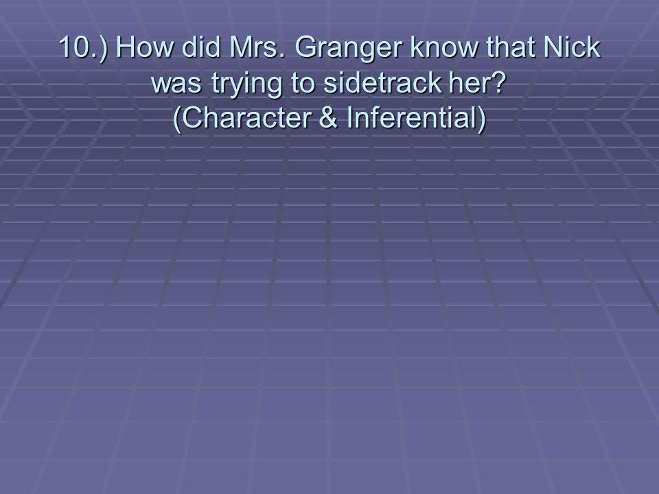 10.) How did Mrs. Granger know that Nick was trying to sidetrack her (Character & Inferential)