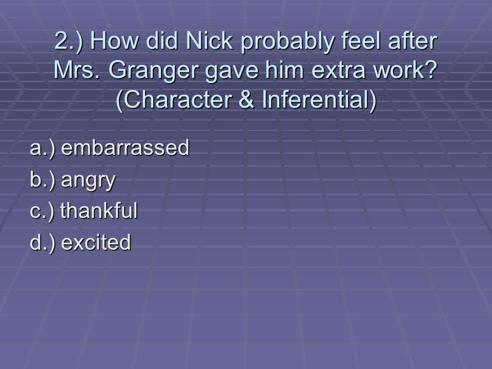 2.) How did Nick probably feel after Mrs. Granger gave him extra work.