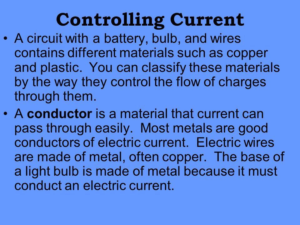 Controlling Current A circuit with a battery, bulb, and wires contains different materials such as copper and plastic. You can classify these material