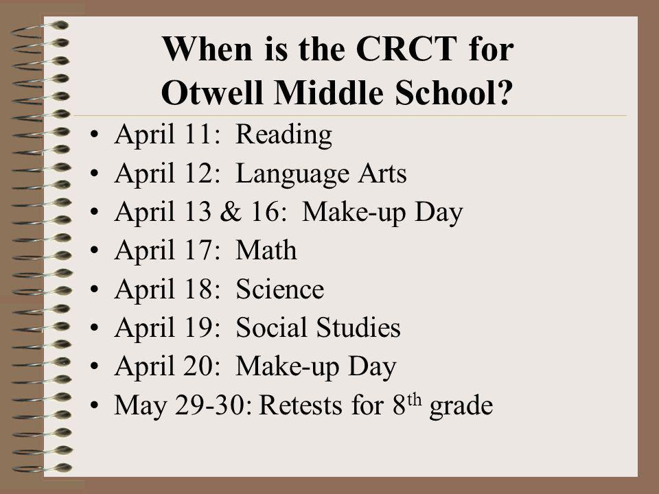When is the CRCT for Otwell Middle School? April 11: Reading April 12: Language Arts April 13 & 16: Make-up Day April 17: Math April 18: Science April