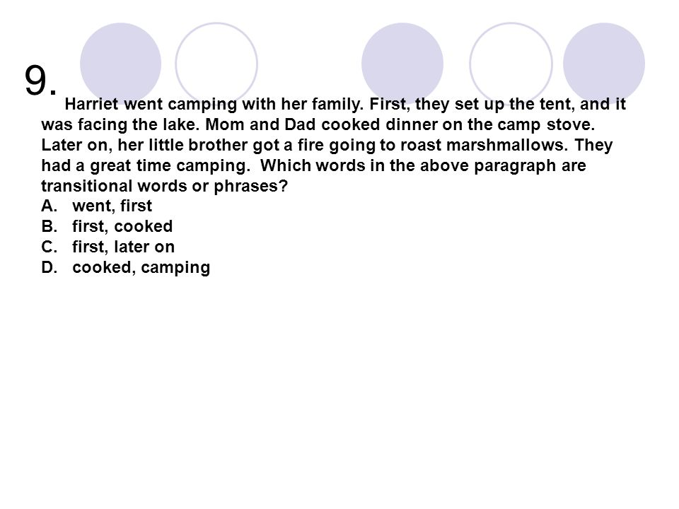 9. Harriet went camping with her family. First, they set up the tent, and it was facing the lake. Mom and Dad cooked dinner on the camp stove. Later o