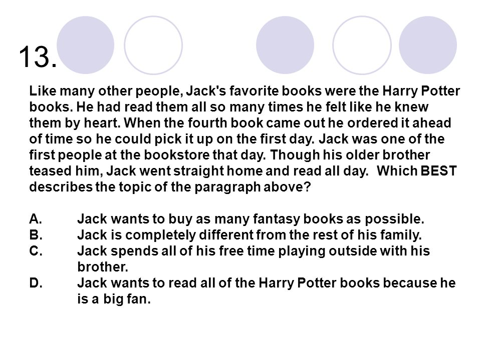 13. Like many other people, Jack's favorite books were the Harry Potter books. He had read them all so many times he felt like he knew them by heart.
