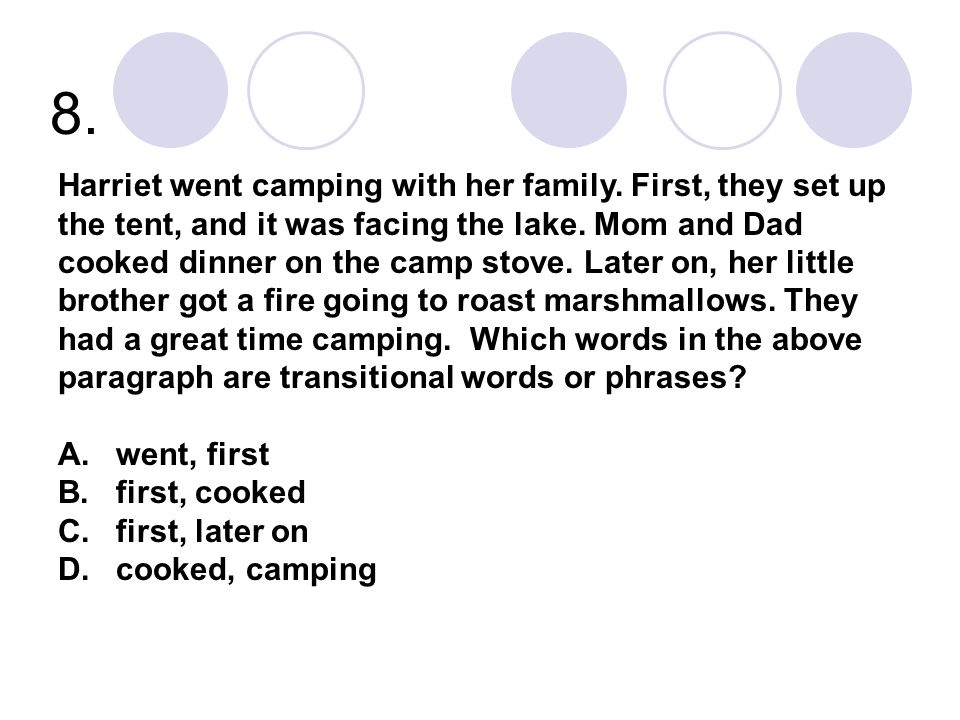 8. Harriet went camping with her family. First, they set up the tent, and it was facing the lake. Mom and Dad cooked dinner on the camp stove. Later o