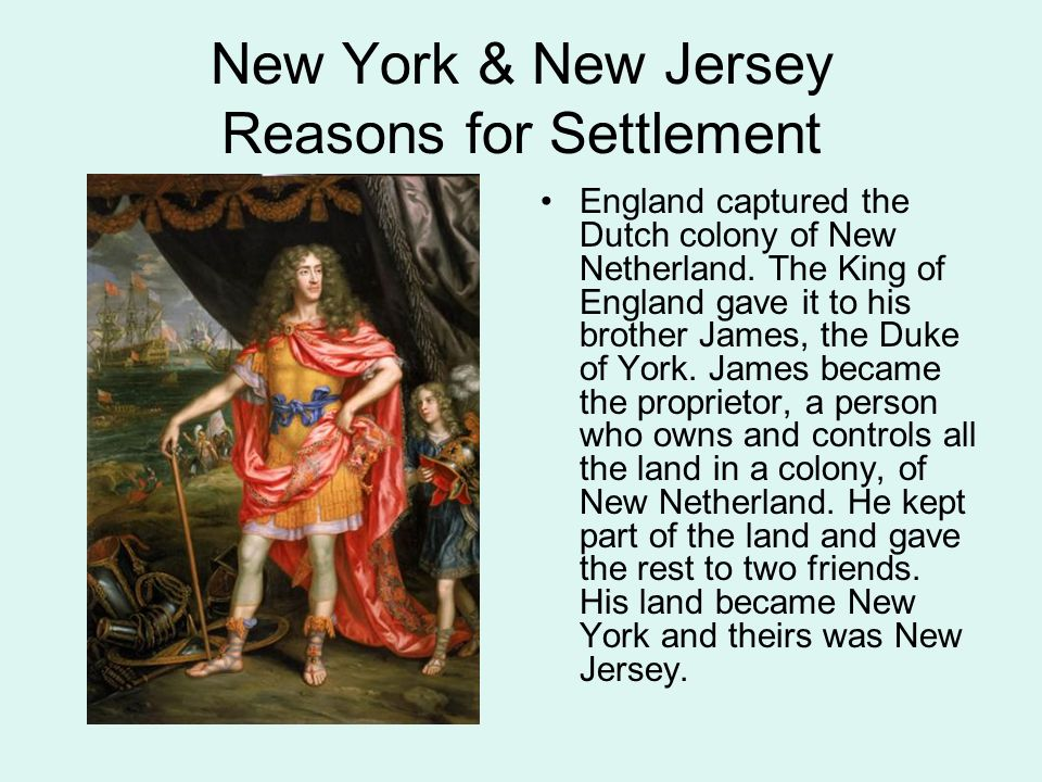 New York & New Jersey Reasons for Settlement England captured the Dutch colony of New Netherland.