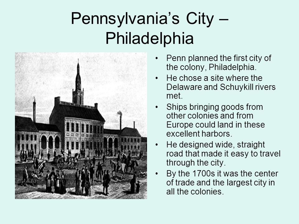 Pennsylvanias City – Philadelphia Penn planned the first city of the colony, Philadelphia.