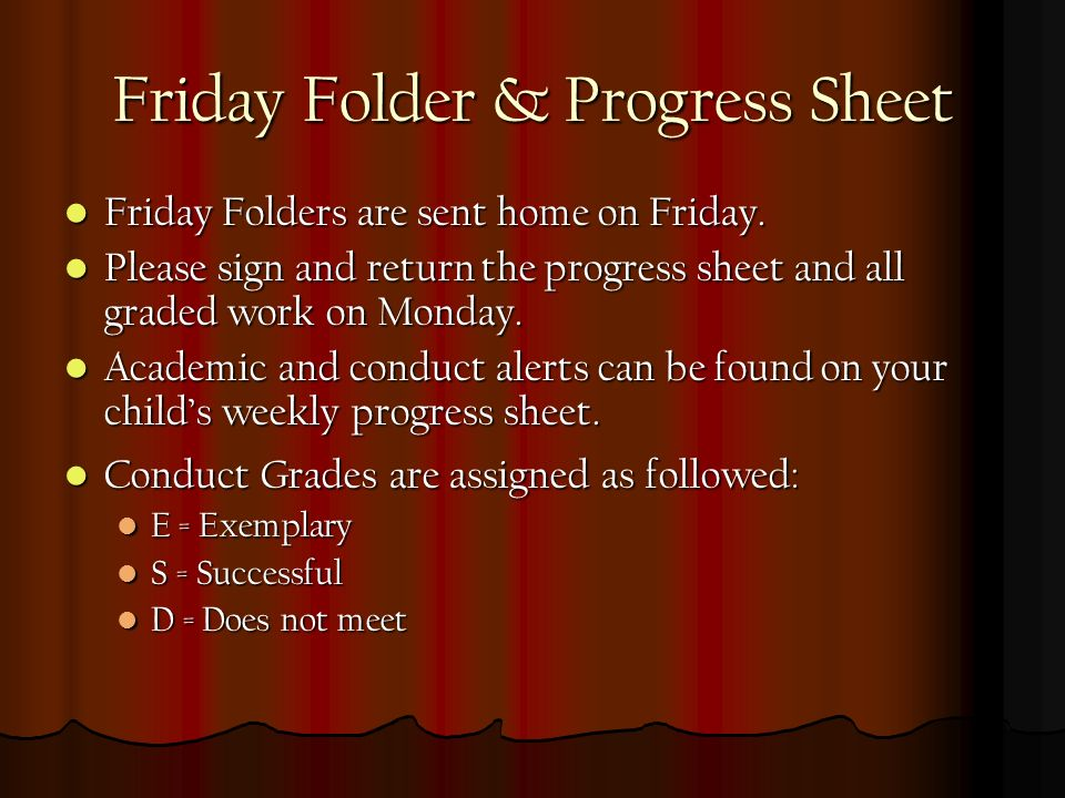 Friday Folder & Progress Sheet Friday Folders are sent home on Friday.