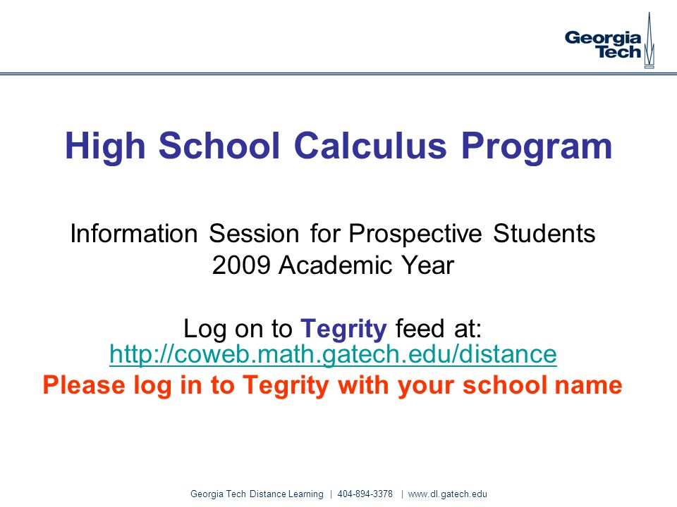 Georgia Tech Distance Learning | 404-894-3378 | www.dl.gatech.edu High School Calculus Program Information Session for Prospective Students 2009 Acade