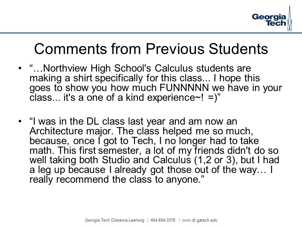 Georgia Tech Distance Learning | 404-894-3378 | www.dl.gatech.edu Comments from Previous Students …Northview High School's Calculus students are makin