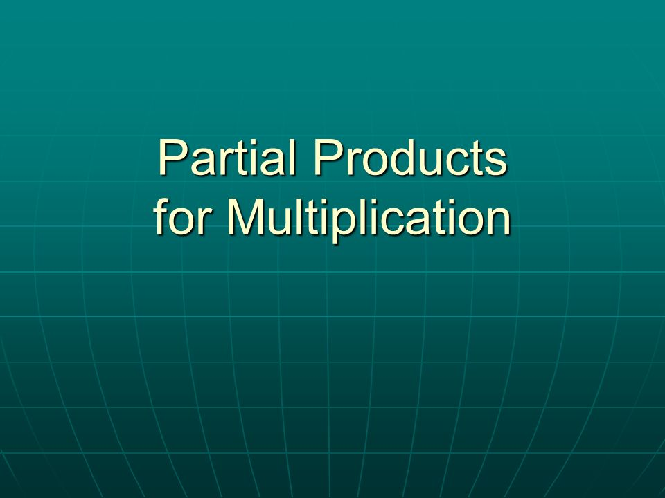 Partial Products for Multiplication