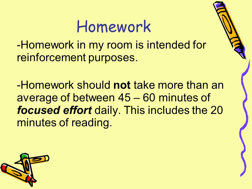 Homework -Homework in my room is intended for reinforcement purposes.