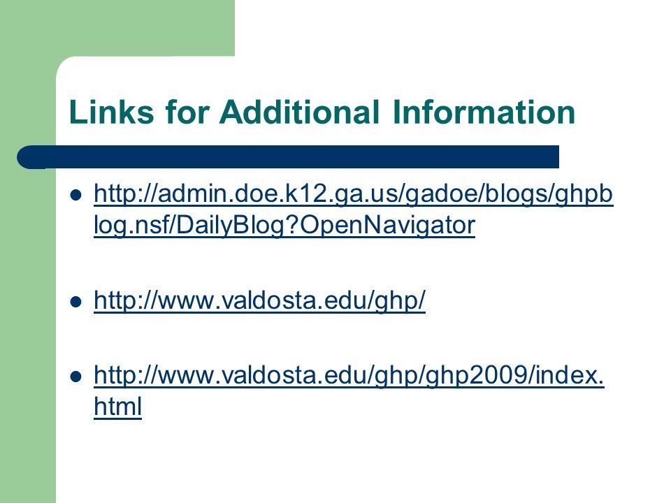 Links for Additional Information http://admin.doe.k12.ga.us/gadoe/blogs/ghpb log.nsf/DailyBlog?OpenNavigator http://admin.doe.k12.ga.us/gadoe/blogs/ghpb log.nsf/DailyBlog?OpenNavigator http://www.valdosta.edu/ghp/ http://www.valdosta.edu/ghp/ghp2009/index.