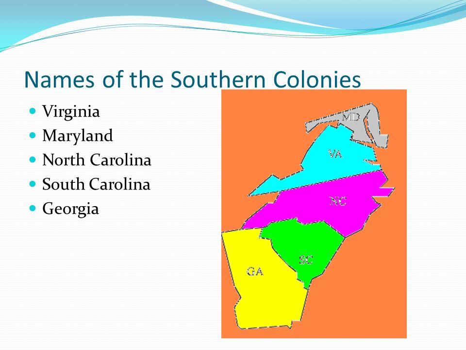 Names of the Southern Colonies Virginia Maryland North Carolina South Carolina Georgia