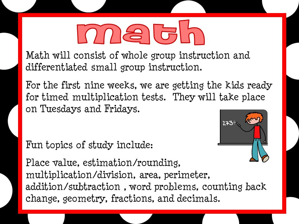 Math will consist of whole group instruction and differentiated small group instruction.