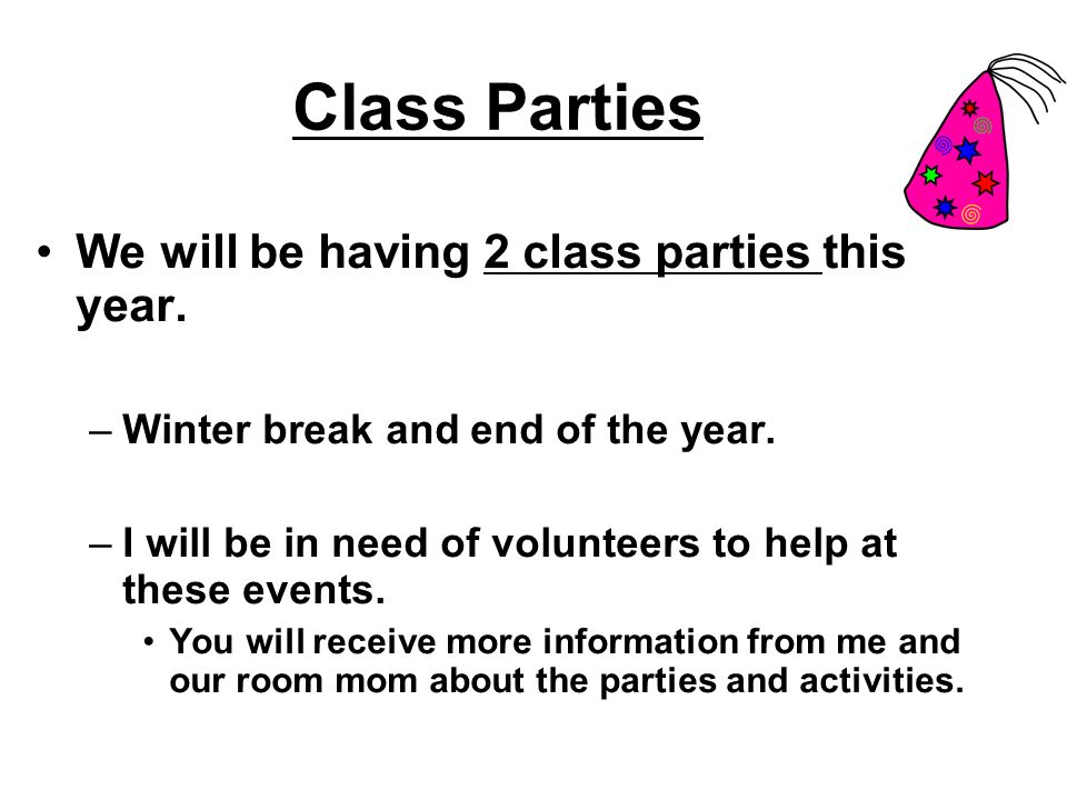 Class Parties We will be having 2 class parties this year.