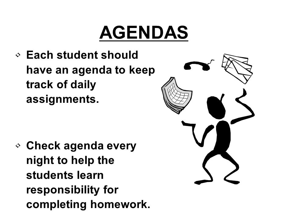 AGENDAS Each student should have an agenda to keep track of daily assignments.