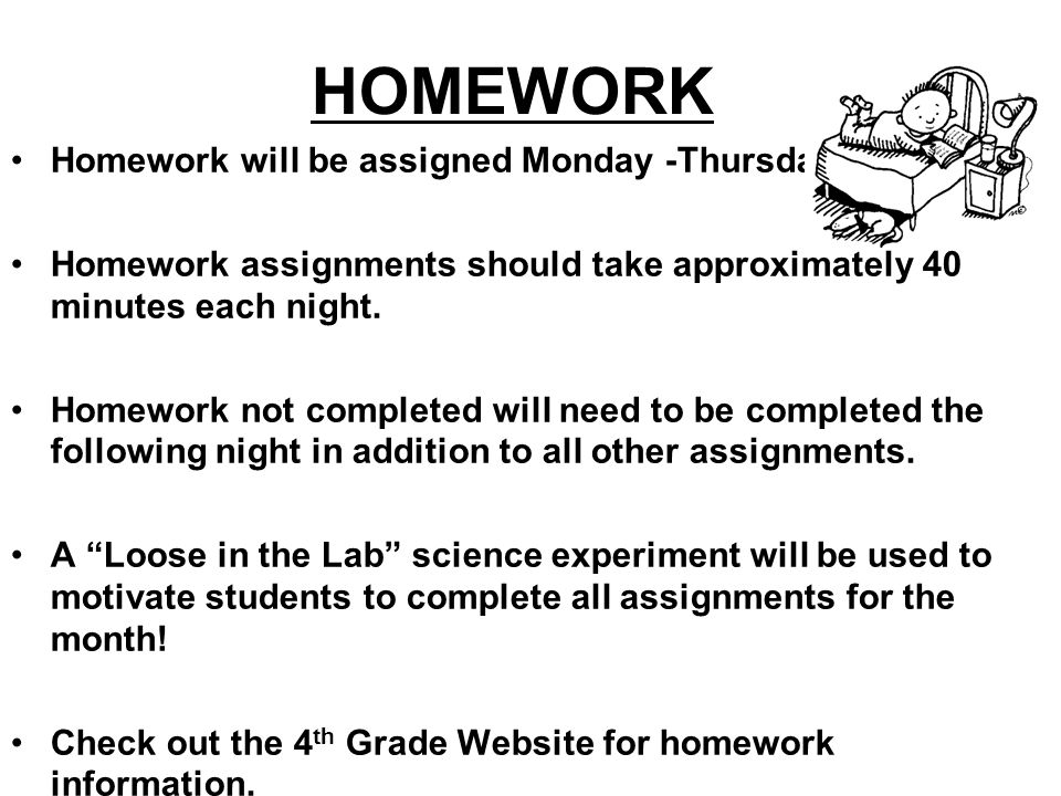 HOMEWORK Homework will be assigned Monday -Thursday.