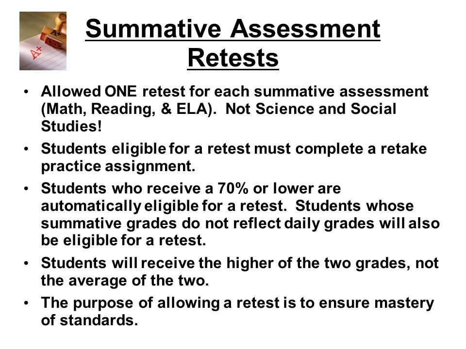 Summative Assessment Retests Allowed ONE retest for each summative assessment (Math, Reading, & ELA).