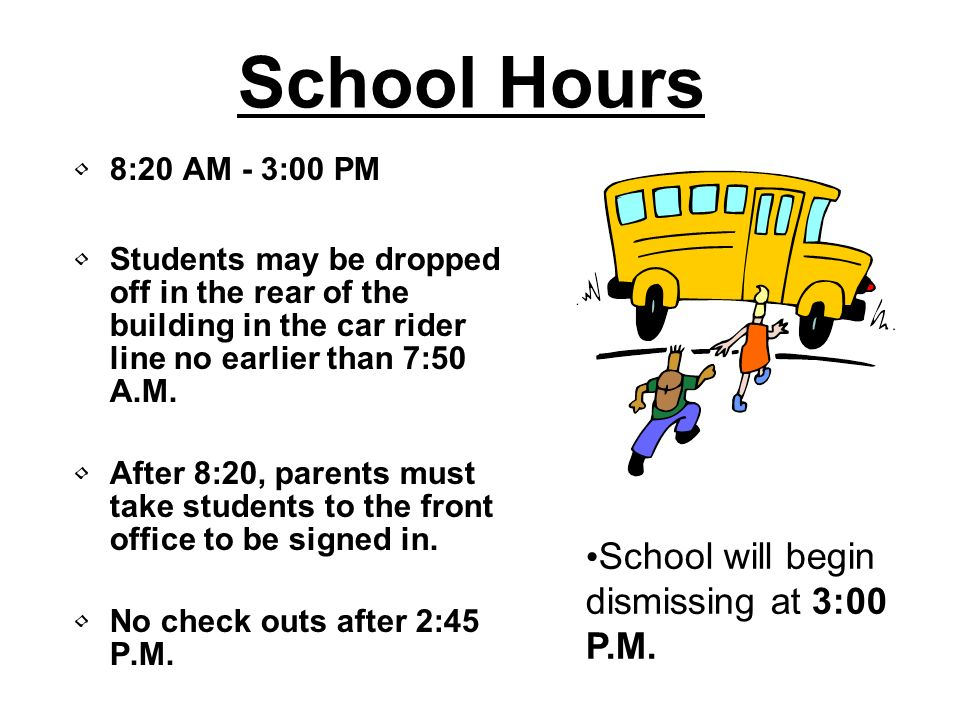 School Hours 8:20 AM - 3:00 PM Students may be dropped off in the rear of the building in the car rider line no earlier than 7:50 A.M.