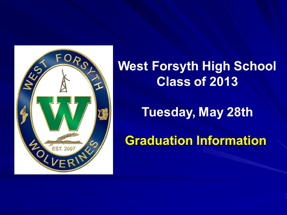 Inaugural Commencement May 23, 2009 West Forsyth High School Class of 2013 Tuesday, May 28th Graduation Information