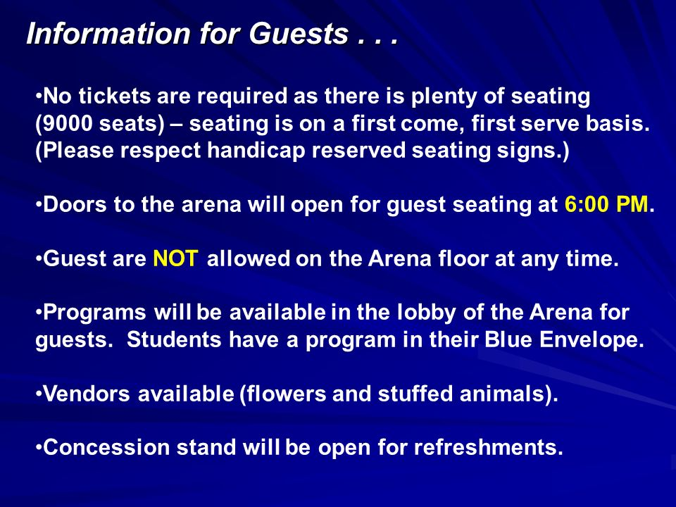 Information for Guests... No tickets are required as there is plenty of seating (9000 seats) – seating is on a first come, first serve basis. (Please