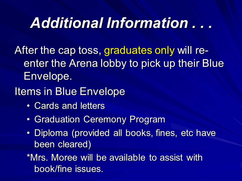 Additional Information... After the cap toss, graduates only will re- enter the Arena lobby to pick up their Blue Envelope. Items in Blue Envelope Car