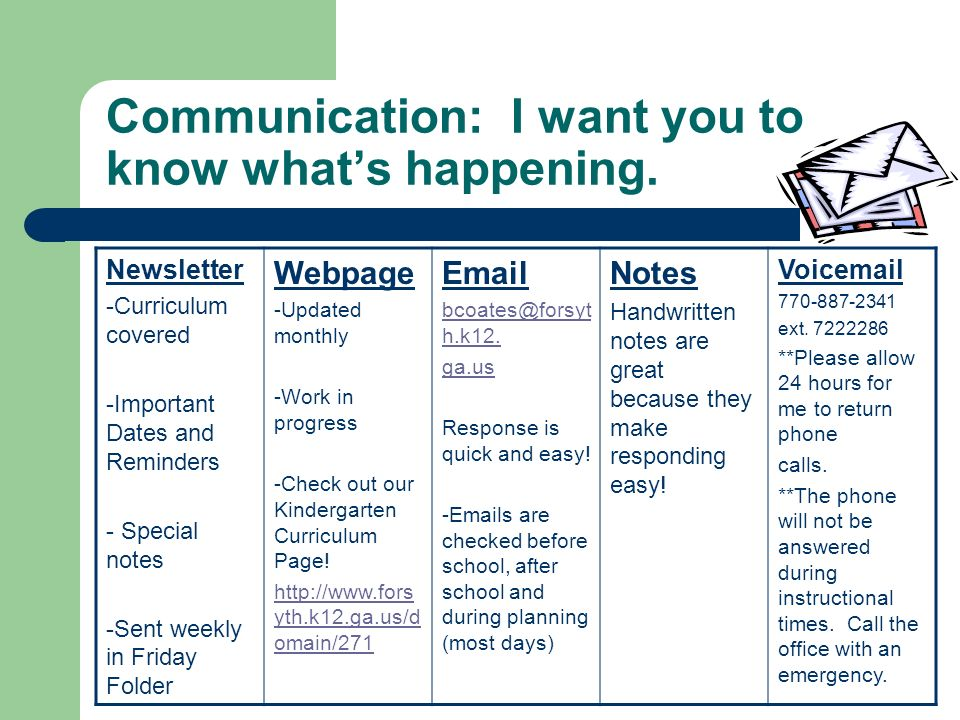 Communication: I want you to know whats happening. Newsletter -Curriculum covered -Important Dates and Reminders - Special notes -Sent weekly in Frida