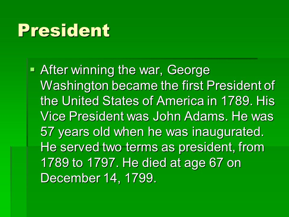 President After winning the war, George Washington became the first President of the United States of America in 1789.