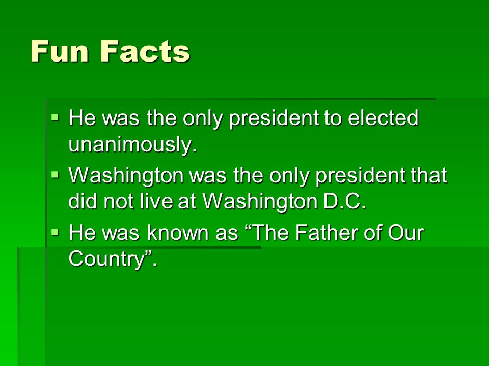More Fun Facts He didnt have wooden teeth, although he did lose most of his teeth and only had one left when he was President.