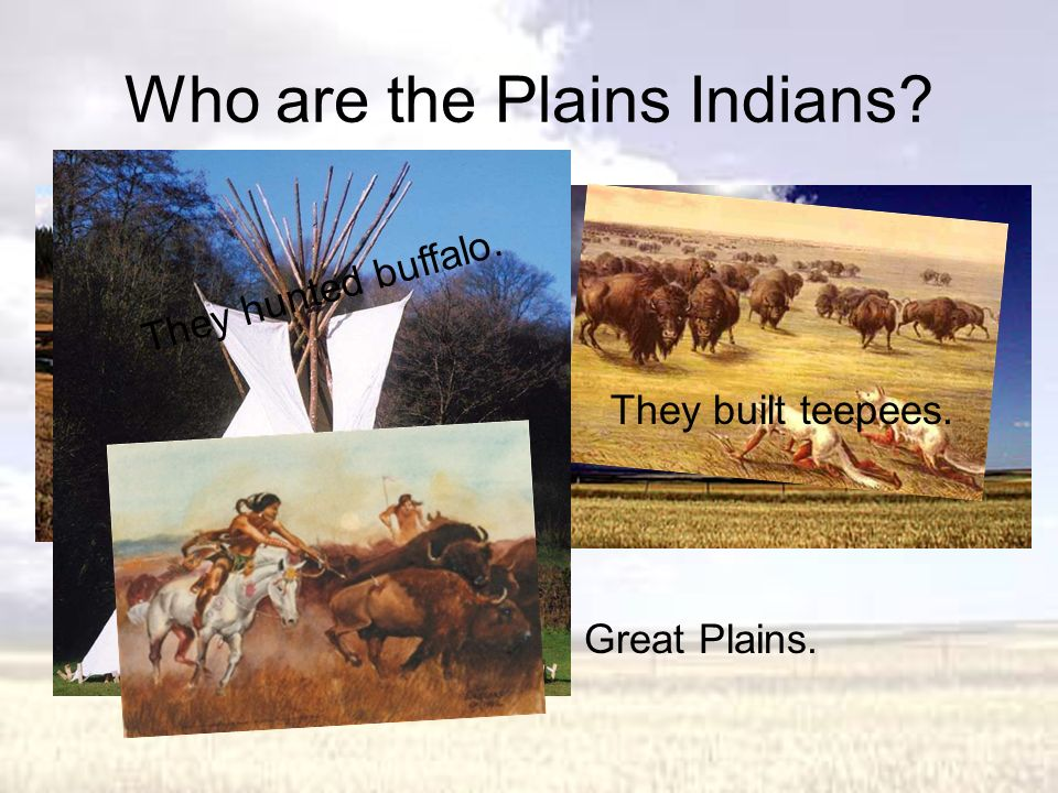 The Plains Indians Who are they? How did they get here? Where did they live? How did they survive? What was their community like? Who are the famous l
