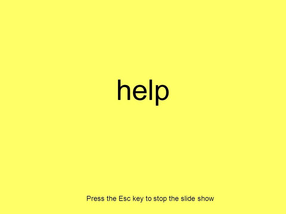 help Press the Esc key to stop the slide show