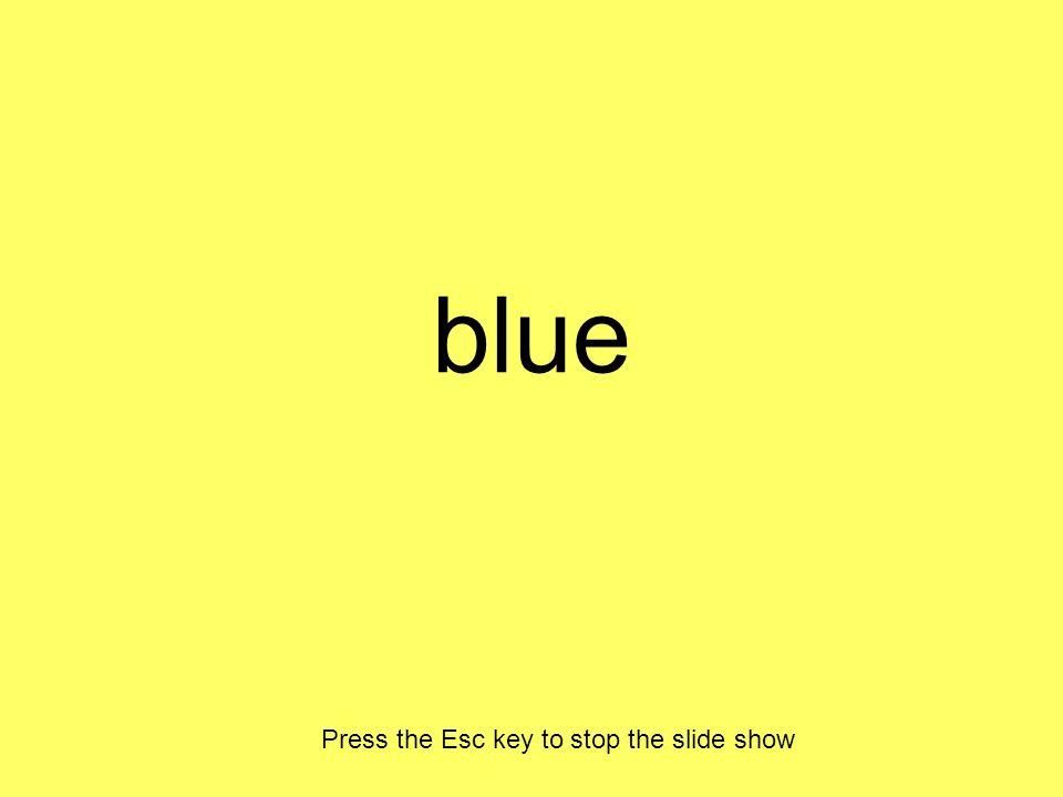 blue Press the Esc key to stop the slide show