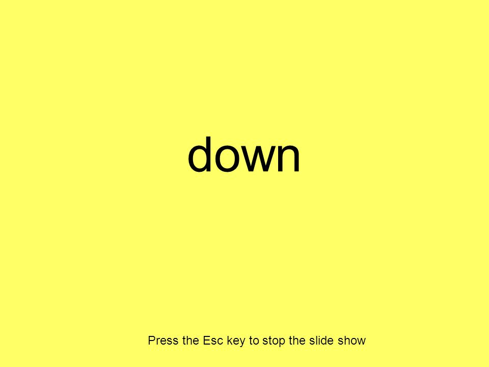 down Press the Esc key to stop the slide show