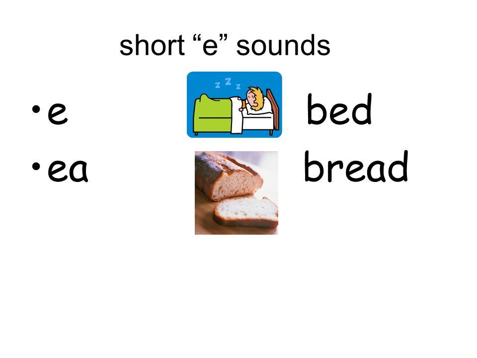 short e sounds e bed ea bread