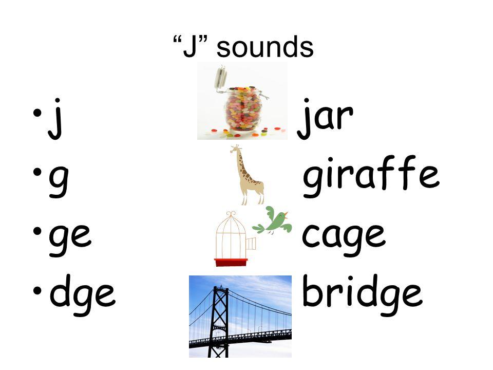 J sounds j jar g giraffe ge cage dge bridge