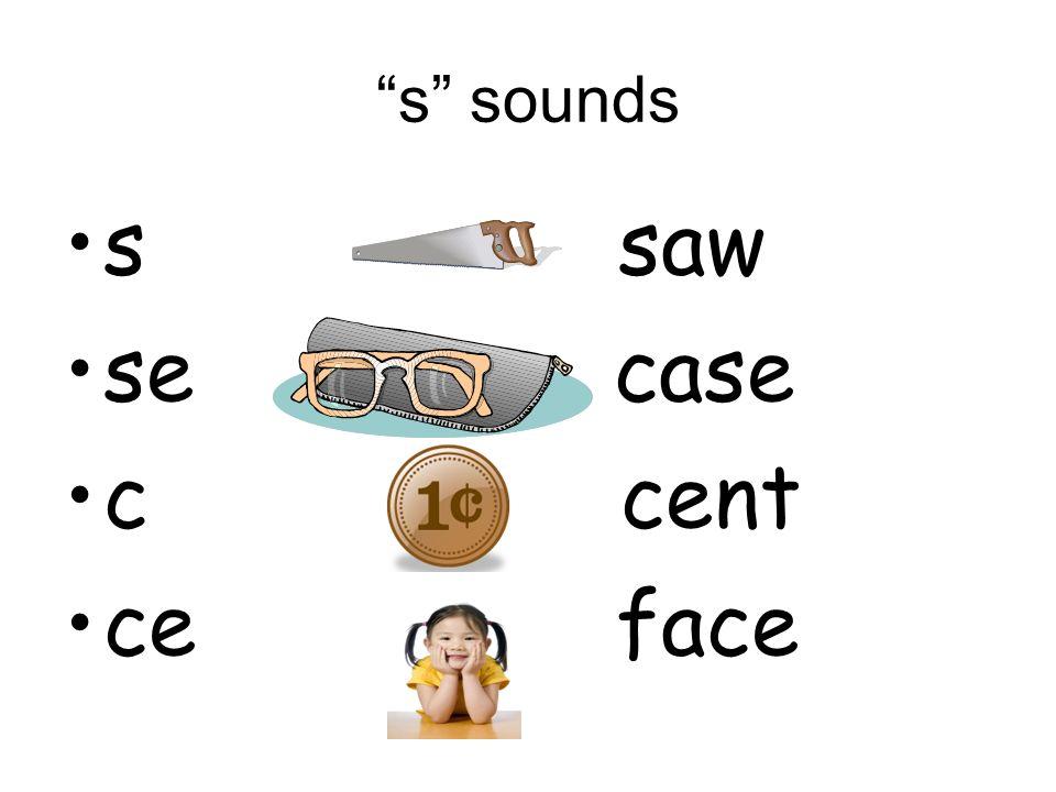 s sounds s saw se case c cent ce face