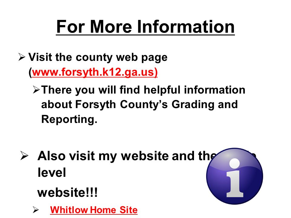 For More Information Visit the county web page (www.forsyth.k12.ga.us)www.forsyth.k12.ga.us) There you will find helpful information about Forsyth Cou