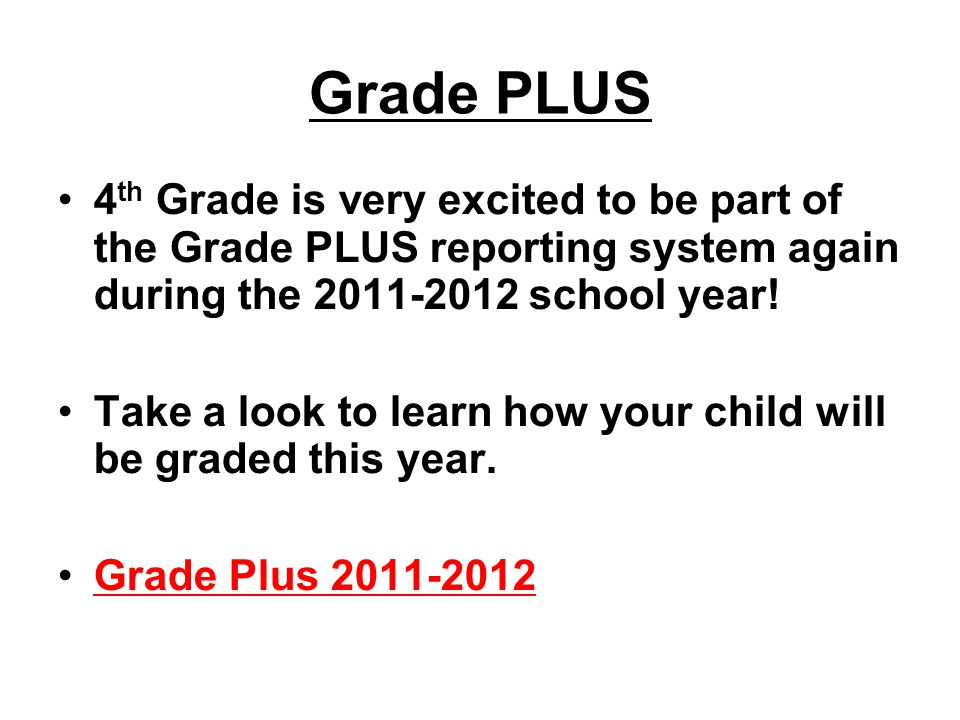 Grade PLUS 4 th Grade is very excited to be part of the Grade PLUS reporting system again during the 2011-2012 school year! Take a look to learn how y