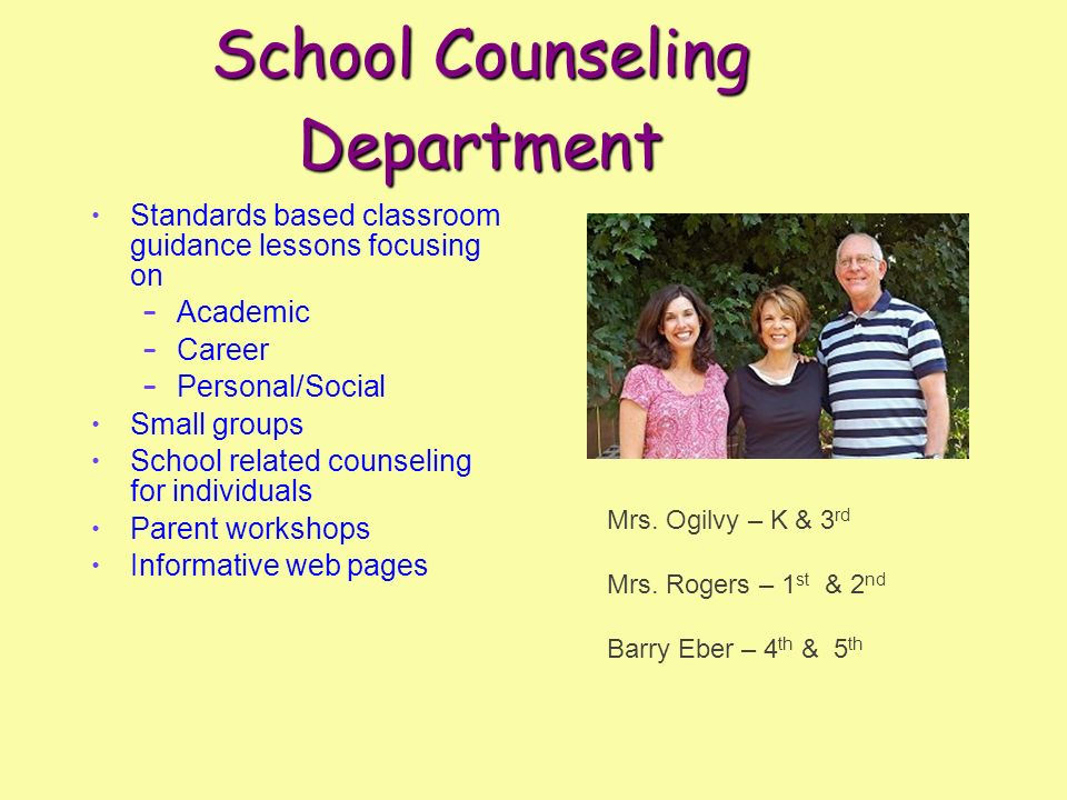 School Counseling Department Standards based classroom guidance lessons focusing on – Academic – Career – Personal/Social Small groups School related counseling for individuals Parent workshops Informative web pages Mrs.