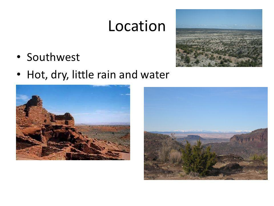 Location Southwest Hot, dry, little rain and water