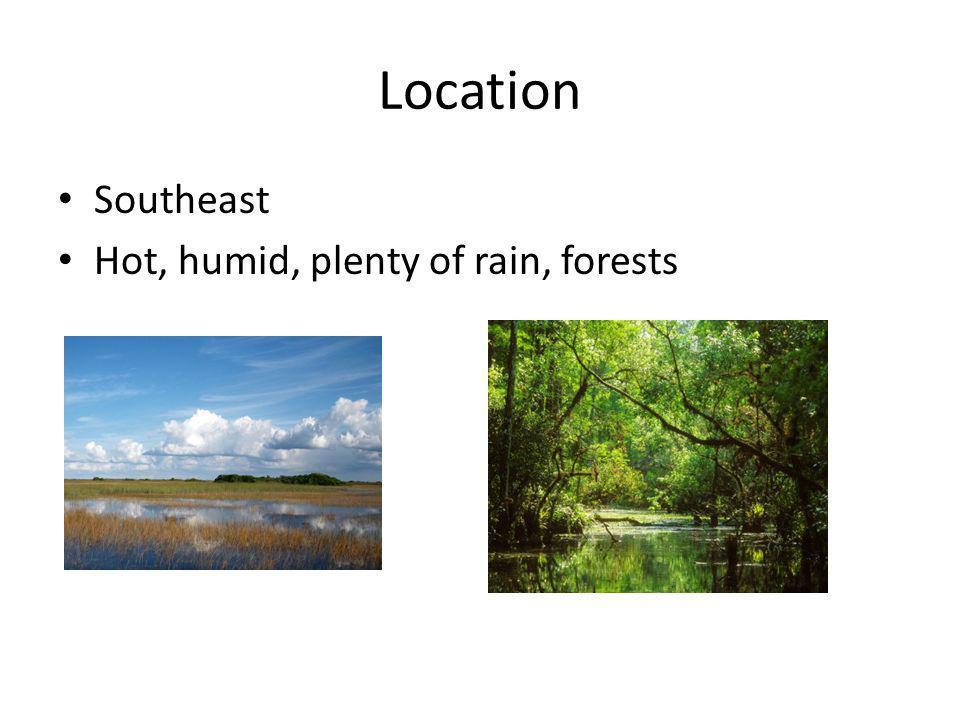 Location Southeast Hot, humid, plenty of rain, forests