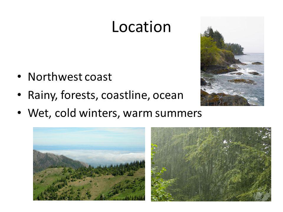 Location Northwest coast Rainy, forests, coastline, ocean Wet, cold winters, warm summers