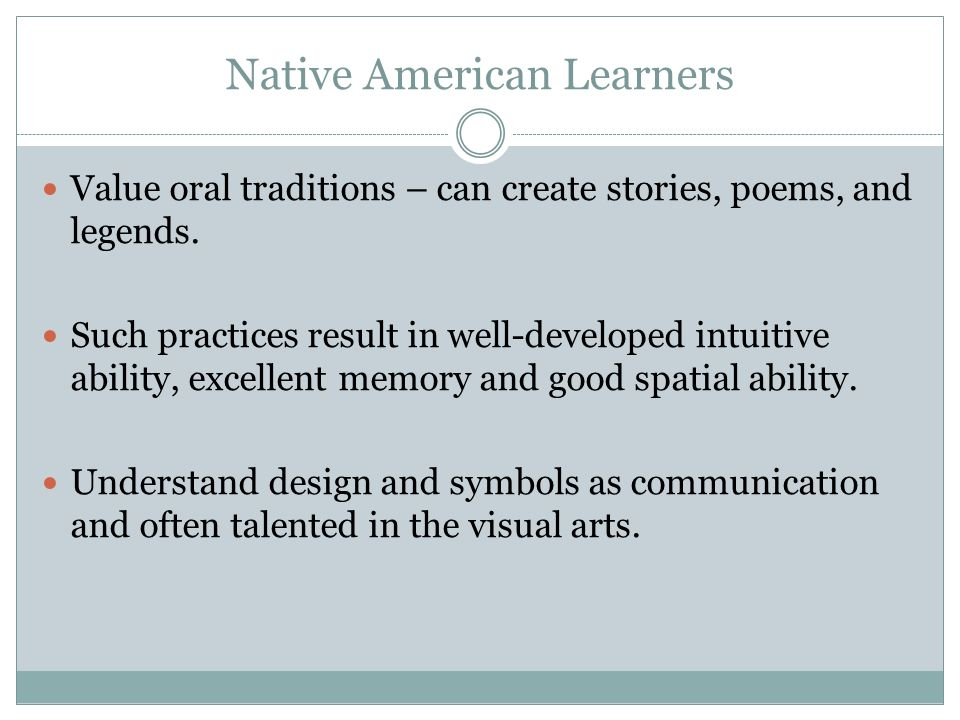 Native American Learners Value oral traditions – can create stories, poems, and legends.