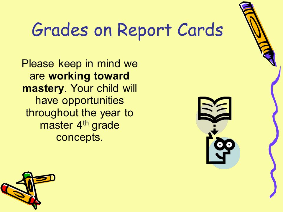 Grades on Report Cards Please keep in mind we are working toward mastery.