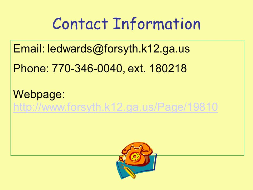 Contact Information Email: ledwards@forsyth.k12.ga.us Phone: 770-346-0040, ext.