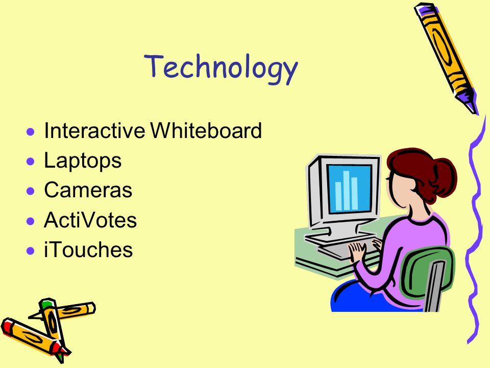 Technology Interactive Whiteboard Laptops Cameras ActiVotes iTouches