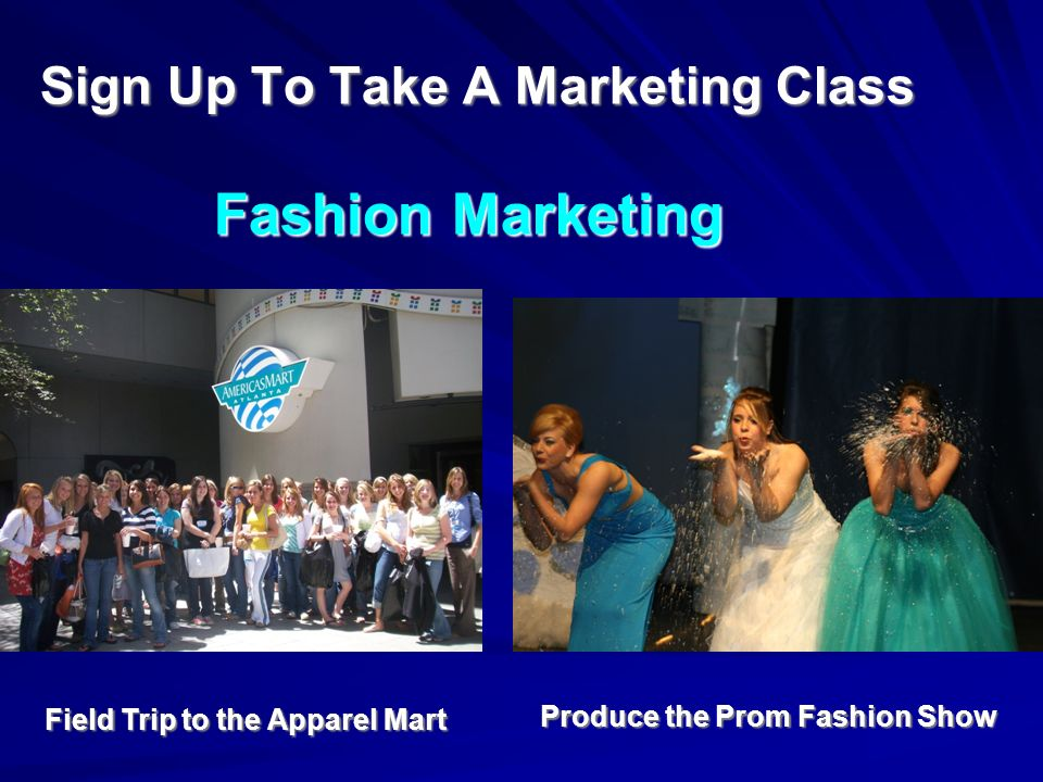 Sign Up To Take A Marketing Class Fashion Marketing Sign Up To Take A Marketing Class Fashion Marketing Field Trip to the Apparel Mart Produce the Pro