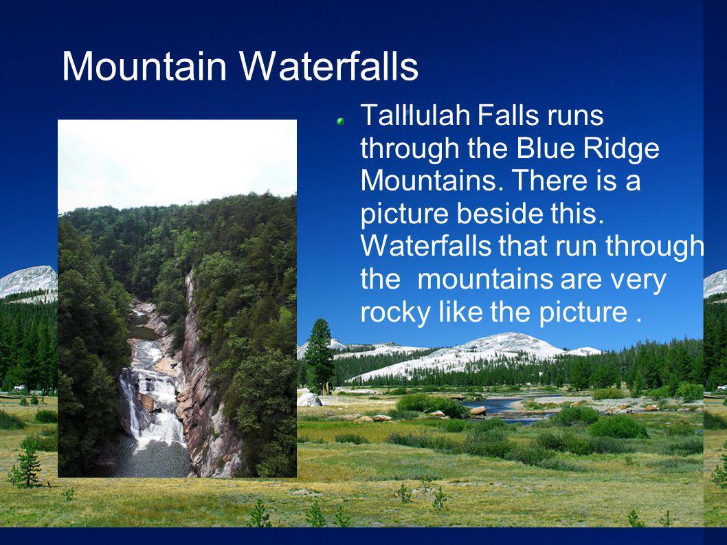Mountain Waterfalls Talllulah Falls runs through the Blue Ridge Mountains. There is a picture beside this. Waterfalls that run through the mountains a