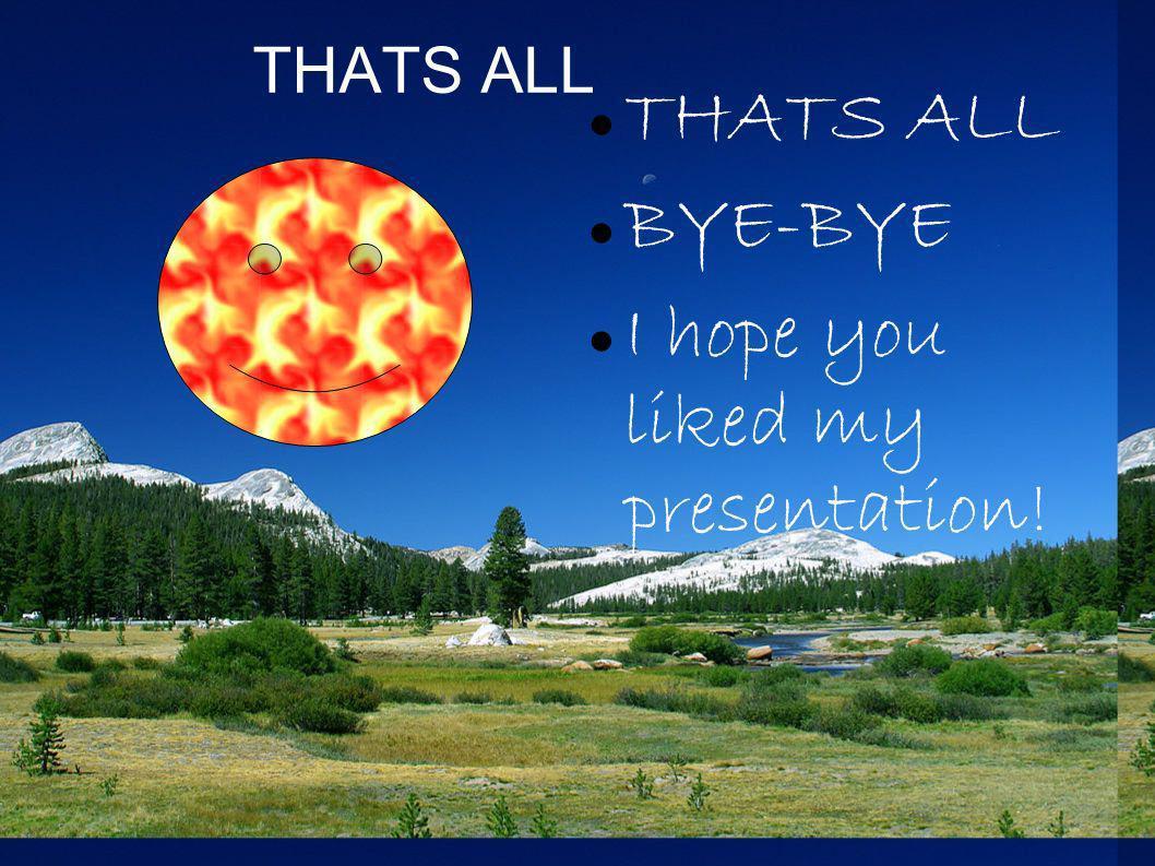 THATS ALL BYE-BYE I hope you liked my presentation!